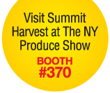 Visit Summit Harvest at the NY Produce Show: Booth #370